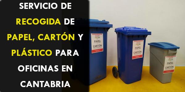 ¿Servicio de Recogida de Papel, Cartón y Plástico para oficinas en Cantabria?